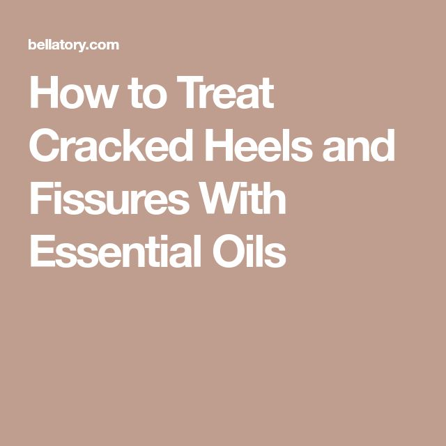 How to Treat Cracked Heels and Fissures With Essential Oils