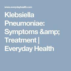 Klebsiella Pneumoniae: Symptoms & Treatment | Everyday Healthcare