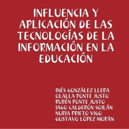 INFLUENCIA Y APLICACI?N DE LAS TECNOLOG?AS DE LA INFORMACI?N EN LA EDUCACI?N (Spanish Edition) by IAGO CALDER?N SOIL?N, http://www.amazon.com/gp/product/1409258734/ref=cm_sw_r_pi_alp_tkDEqb13RECD6
