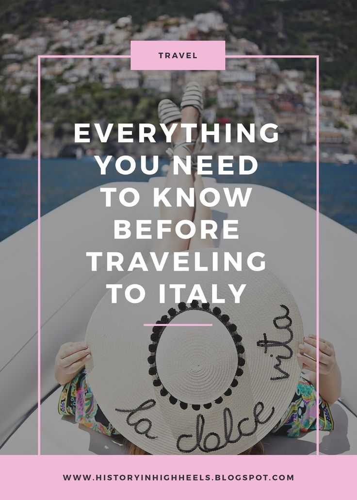 Everything You Need to Know Before Traveling to Italy - History In High Heels