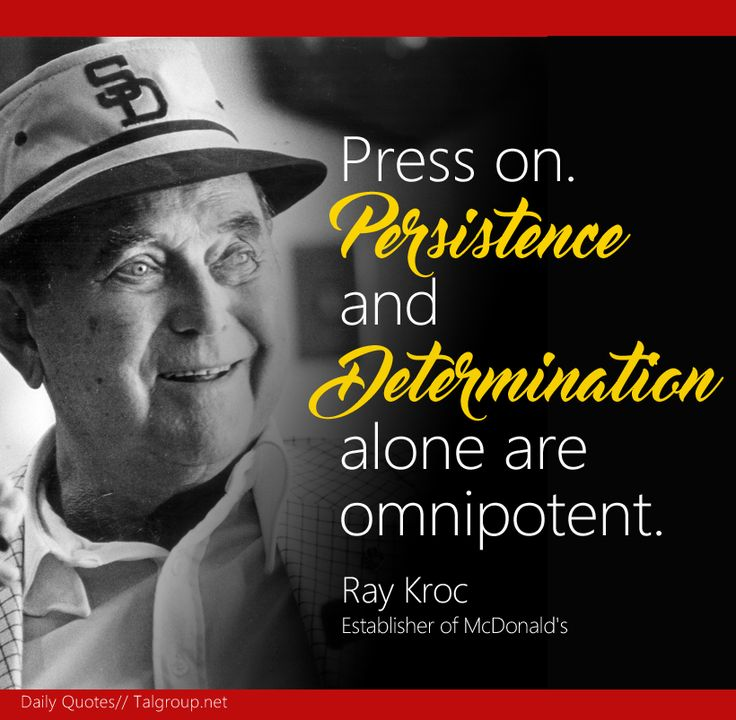 """""""Press on. Persistence and Determination alone are omnipotent"""" - Ray Kroc #Quote #Business #DontGiveUp #Leadership #McDonalds #TALGroup #LoveWhereYouWork"""