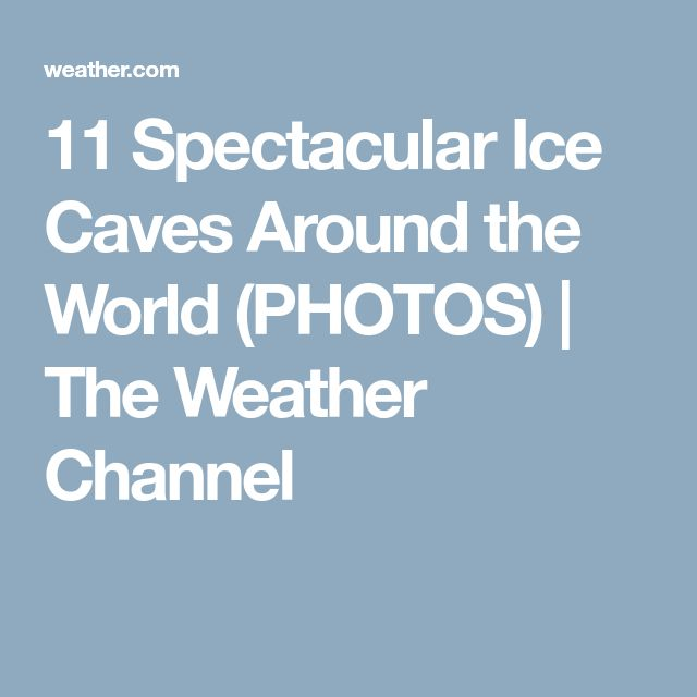 11 Spectacular Ice Caves Around the World (PHOTOS) | The Weather Channel