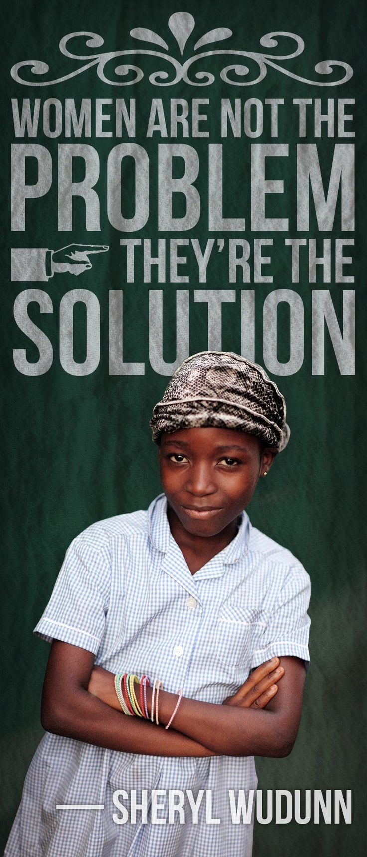 """""""Women are not the problem -- they're the solution.""""   --Sheryl WuDunn YES! #quote"""
