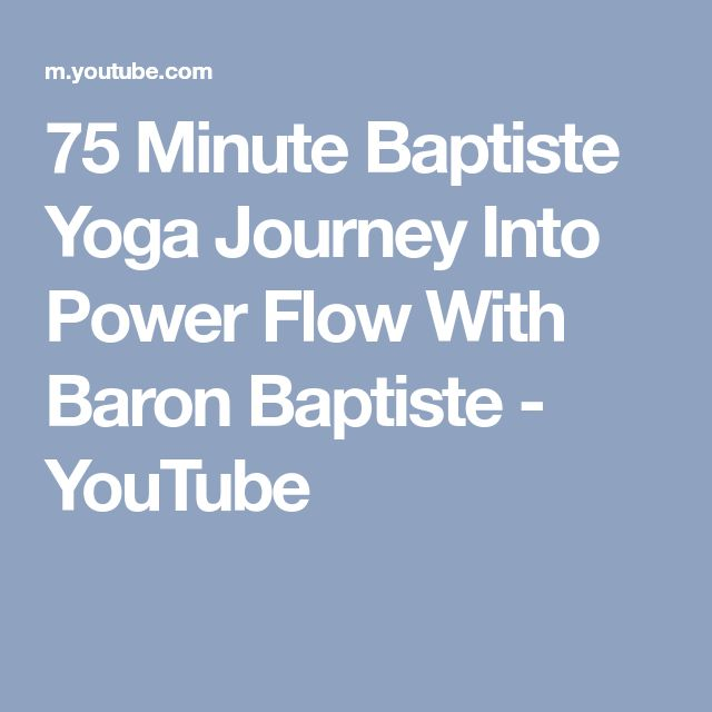 75 Minute Baptiste Yoga Journey Into Power Flow With Baron Baptiste - YouTube