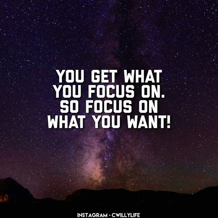 You get what you focus on so focus on what you want ...