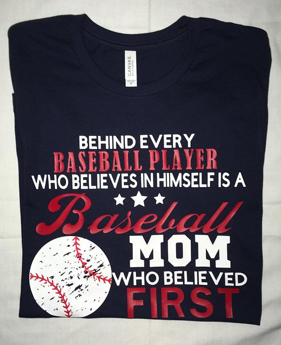 Behind Every Baseball Player Is A Mom Who Believed First Etsy Baseball Players Vinyl Shirts Iron On Vinyl