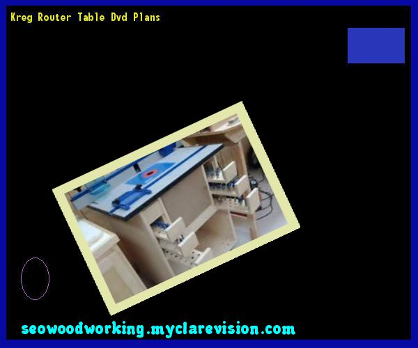 Kreg Router Table Dvd Plans 170611 - Woodworking Plans and Projects!