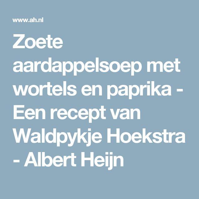 Zoete aardappelsoep met wortels en paprika - Een recept van Waldpykje Hoekstra - Albert Heijn