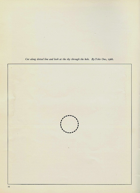 """~ """"cut along dotted line & look at the sun through the hole."""" (Yoko Ono's """"INSTRUCTIVE AUTO-DESTRUCTION,"""" 1966.)"""