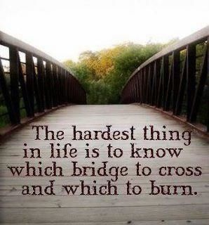 seems like I get that confused sometimes: Life Quotes, Words Of Wisdom, Hardest Things, Life Lessons, So True, The Bridges, Lifelesson, Burning Bridges, True Stories