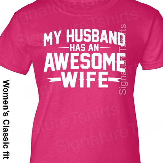 Best Present For Wife Part - 41: Wedding Gift My Husband Has An Awesome Wife Womenu0027s T-shirt Shirt  Valentineu0027s Day Gift Wife Gift Funny Marriage Gift Shirt Anniversary Gift