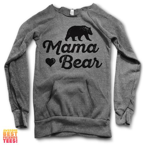 Mama Bear | Maniac Sweater This design is printed on the Tri-Blend Alternative Apparel Maniac Sweater. Off the shoulder sweatshirt with a comfort fit and super