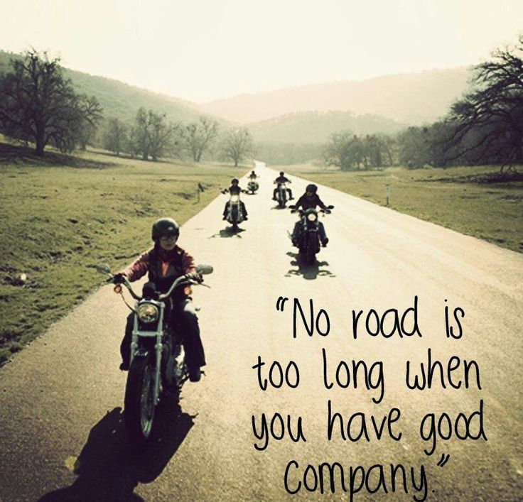 Ride On No Road Is Too Long When You Have Good Company