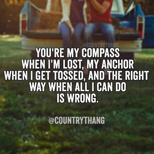 You're my compass when I'm lost, My anchor when I get tossed, and the right way…