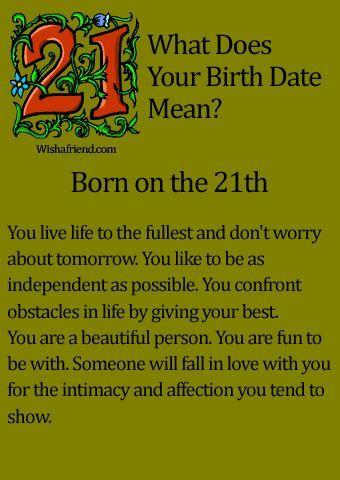 What Does Your Birth Date Mean?- Born on the 21st. http://www.wishafriend.com/astrology/birthdatemean/