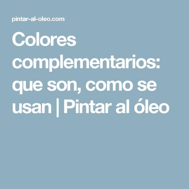 Colores complementarios: que son, como se usan | Pintar al óleo