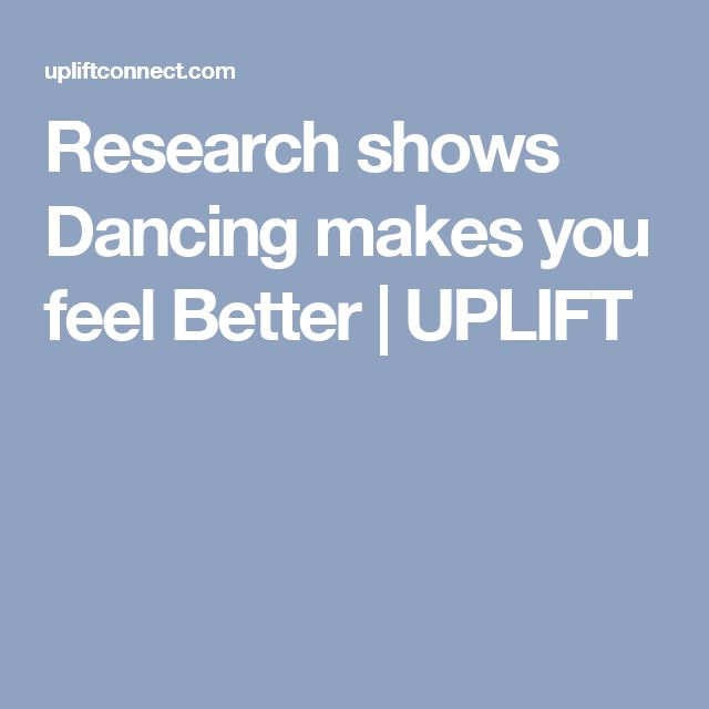 Research shows Dancing makes you feel Better | UPLIFT