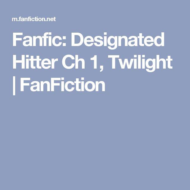 Fanfic: Designated Hitter Ch 1, Twilight | FanFiction
