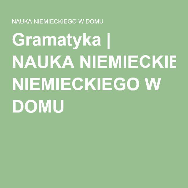 Gramatyka   NAUKA NIEMIECKIEGO W DOMU Podstawy gramatyczne niemieckiego.