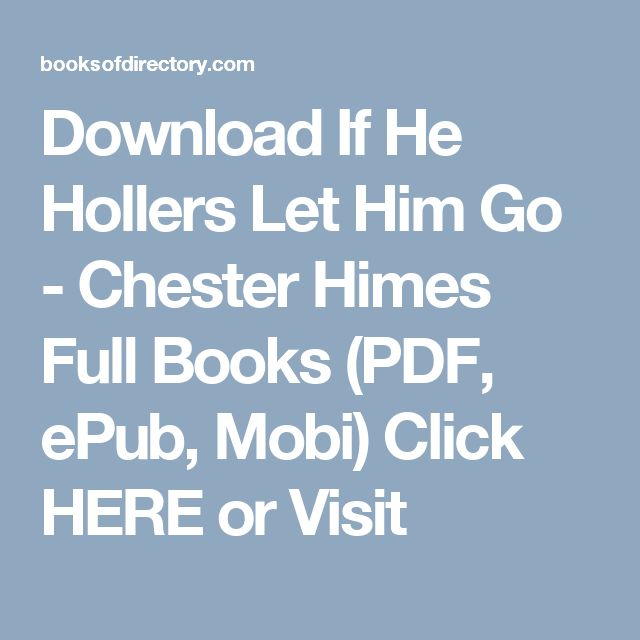 Download If He Hollers Let Him Go - Chester Himes Full Books (PDF, ePub, Mobi) Click HERE or Visit