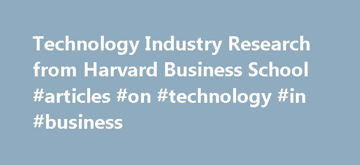 Technology Industry Research from Harvard Business School #articles #on #technology #in #business http://insurances.nef2.com/technology-industry-research-from-harvard-business-school-articles-on-technology-in-business/  # Cold Call by Daron Acemoglu, Ufuk Akcigit, and William Kerr Despite recent advances that measure how the technological development processes in innovative fields link with each other, our understanding of how progress in one technological area links to prior advances in…