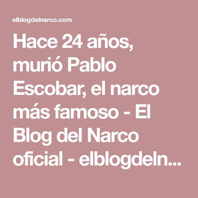 Hace 24 años, murió Pablo Escobar, el narco más famoso - El Blog del Narco oficial - elblogdelnarco.com