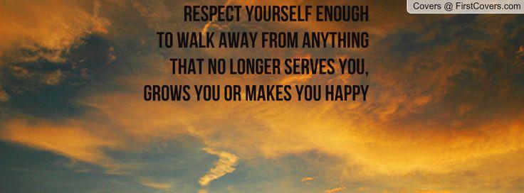 Respecteer jezelf genoeg om weg te lopen van iets dat jullie niet langer dient, GROEIT U OF je gelukkig maakt