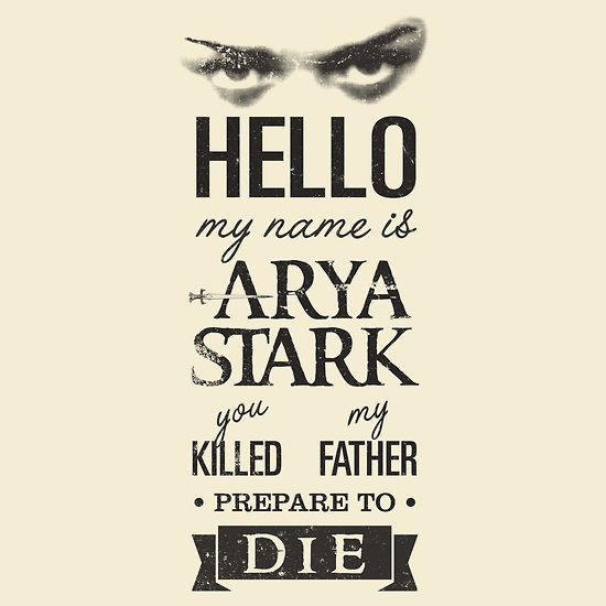 Hello ... My Name is Arya Stark ... You Killed My Father ... Prepare to DIE!!