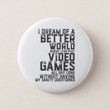 Funny Gamer Quote for Gaming Nerd Video Game Geek Pinback Button - funny quotes fun personalize unique quote