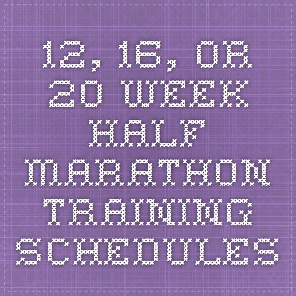 12, 16, or 20 week half marathon training schedules