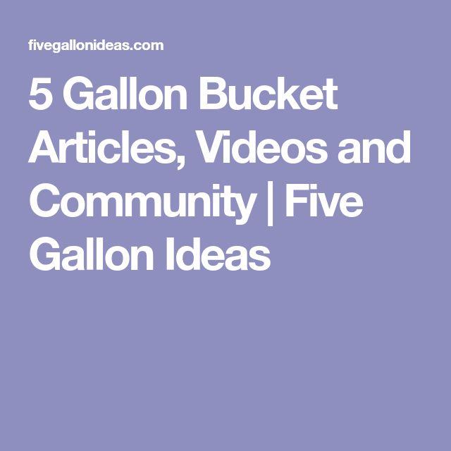 5 Gallon Bucket Articles, Videos and Community | Five Gallon Ideas