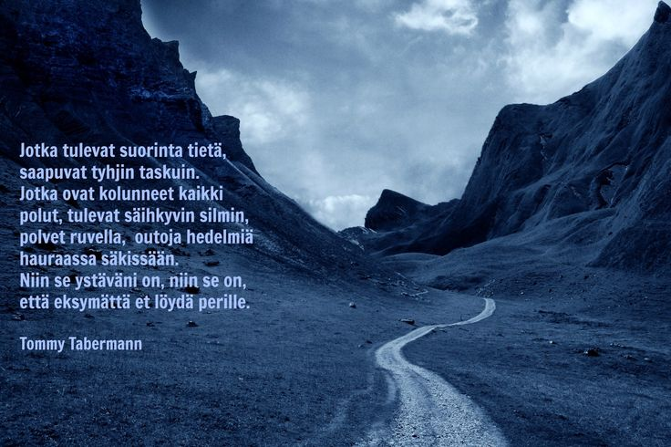 One of my favos by one of Finland's most beloved poets, Tommy Tabermann. 'Who walks the straight path arrives with empty pockets. Who have tried many paths comes with tindering eyes. The knees scratched, odd fruits gathered in their fragile sacks. But that my friend, that's how it is, never being lost you never find your destination'