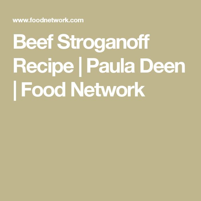 Beef Stroganoff Recipe | Paula Deen | Food Network