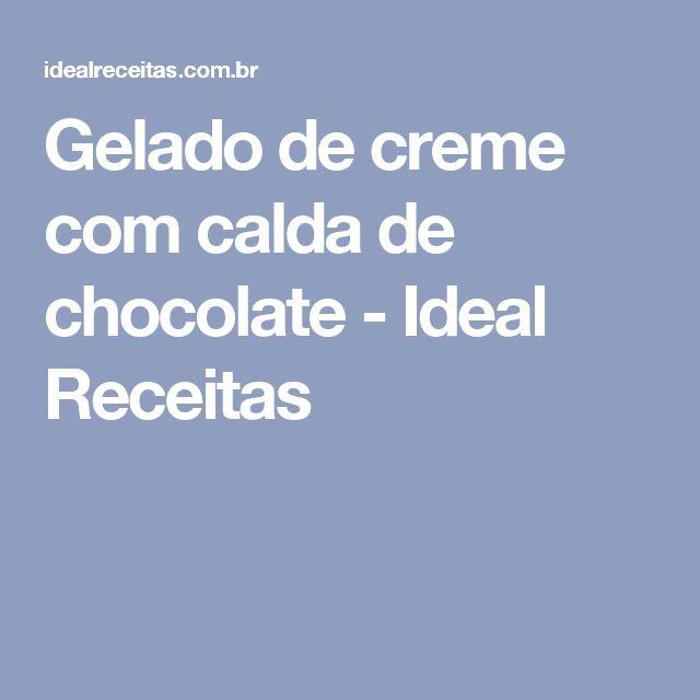 Gelado de creme com calda de chocolate - Ideal Receitas