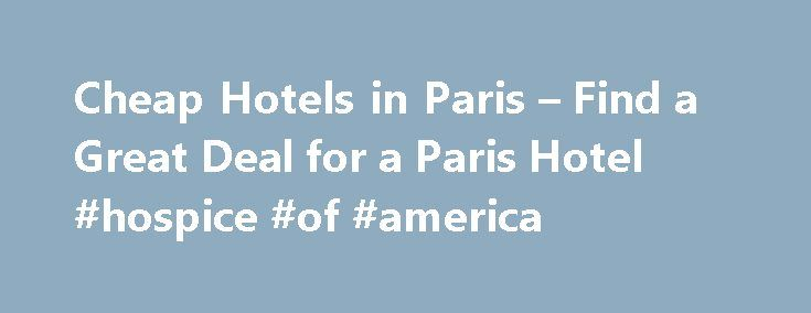 Cheap Hotels in Paris – Find a Great Deal for a Paris Hotel #hospice #of #america http://hotel.remmont.com/cheap-hotels-in-paris-find-a-great-deal-for-a-paris-hotel-hospice-of-america/  #cheapest hotel rooms # Cheap Hotels in Paris, France Step across the threshold and you already feel at home. The opulent lobby décor, the woodwork, the leather armchairs reflect the warm atmosphere … Read more that give Hôtel de la Félicité its special personality. Tucked away in a quiet 17th-c…