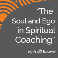Research Paper: The Soul and Ego in Spiritual Coaching by International Coach Academy certified coach Halli Bourne