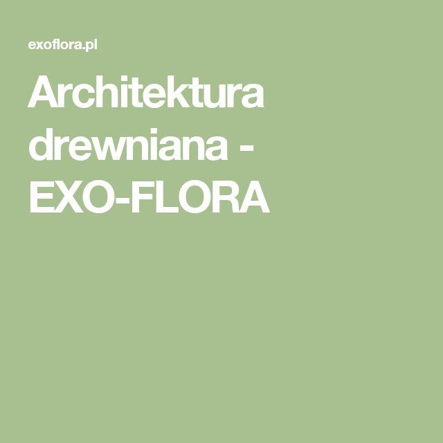 Architektura drewniana - EXO-FLORA