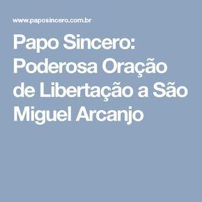 Papo Sincero: Poderosa Oração de Libertação a São Miguel Arcanjo