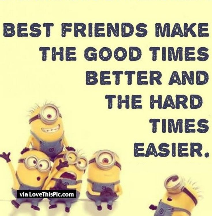 Best Friends, hard times Minion Quote。◕‿◕。 See my Despicable Me  Minions pins https://www.pinterest.com/search/my_pins/?q=minions The hottest Group board on Pinterest! https://www.pinterest.com/busyqueen4u/pinterest-group-u-pin-it-here/
