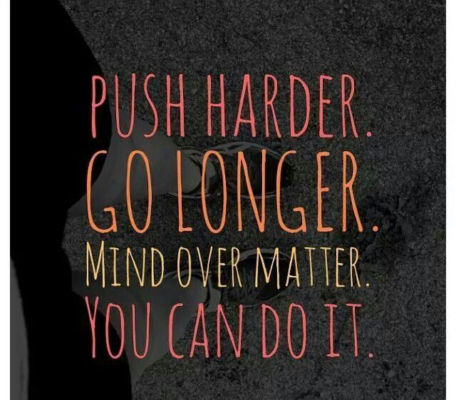Push harder it will be worth it in the end