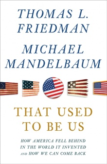 That Used to Be Us, the latest book by Thomas Friedman.  A solid take on where America has gone wrong, and how it can go right.  Absolutely loving the thought provoking nature of this book.