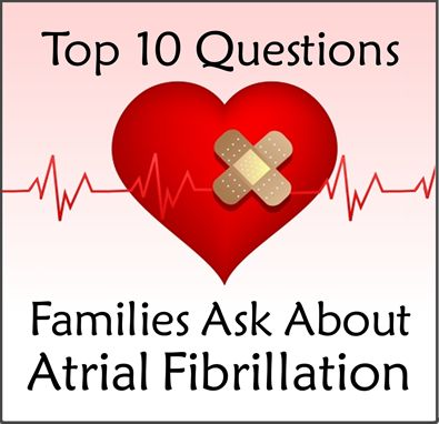 Free Report: Answers to the 'Top 10 Questions Families Ask About Atrial Fibrillation' #afib