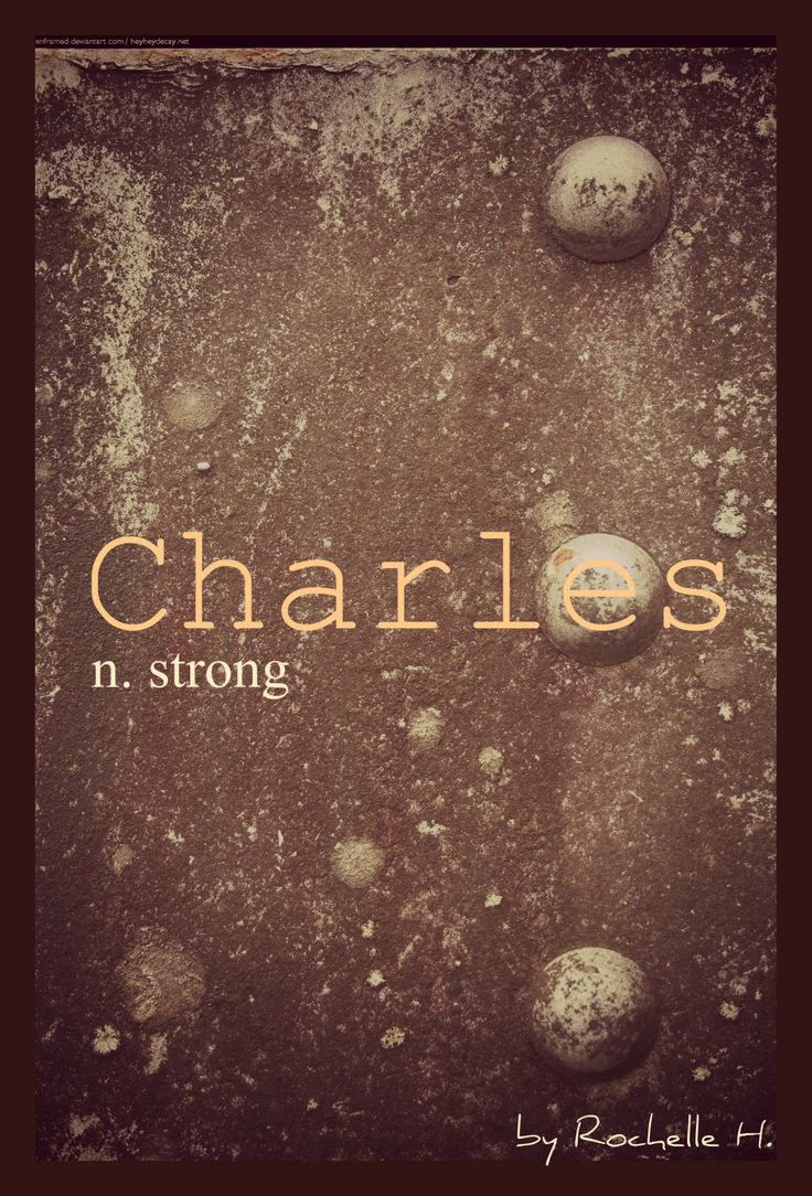 Baby Boy Name: Charles. Meaning: Strong. Origin: German; French; English; Scottish. http://www.pinterest.com/vintagedaydream/baby-names/