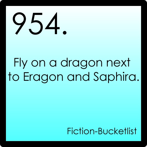 Fictional bucket list#954:Eragorn