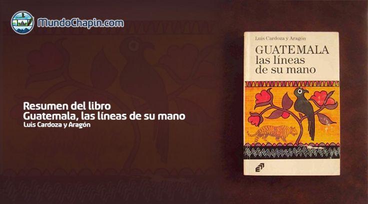 Resumen del Libro – Guatemala, Las Líneas de su Mano por Luis Cardoza y Aragón   Solo lo mejor de Guatemala