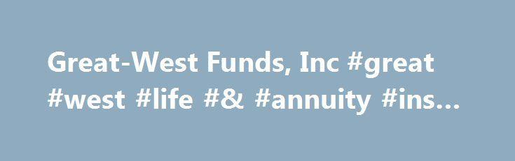 """Great-West Funds, Inc #great #west #life #& #annuity #ins #co http://ireland.remmont.com/great-west-funds-inc-great-west-life-annuity-ins-co/  # About Great-West Funds Great-West Funds, Inc. offers over 60 mutual funds (each a """"Fund""""). Each Fund operates as a separate mutual fund and has its own investment objectives and strategies. Great-West Capital Management, LLC (GWCM) serves as the investment adviser to Great-West Funds. Great-West Funds and GWCM have entered into sub-advisory…"""