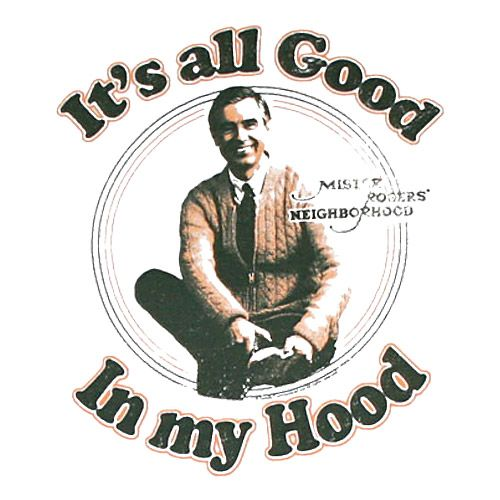 "I love the show Mr.  Rogers' Neighborhood.  Even though I cannot remember watching the show as a child I still believe that is had a huge impact on my development.  I think that he has also had an equal or greater impact on countless other children's lives.  The influence he had aside this picture is also funny.  It combines the ""hood"" from gangsta rap and a children's show.  I really enjoy this type of humor.  It could be an ironic t-shirt that some hipster barista who works at starbucks…"