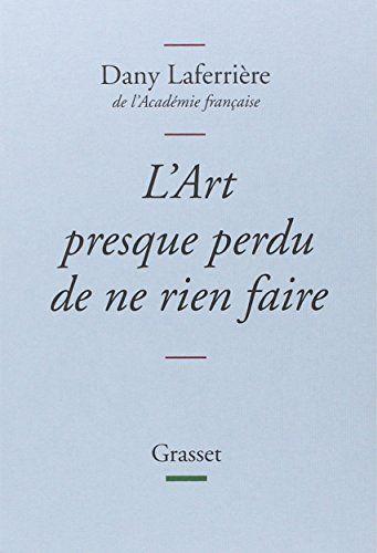 L'art presque perdu de ne rien faire: Collection bleue de Dany Laferrière http://www.amazon.fr/dp/2246799597/ref=cm_sw_r_pi_dp_A.h6ub17GXHG0