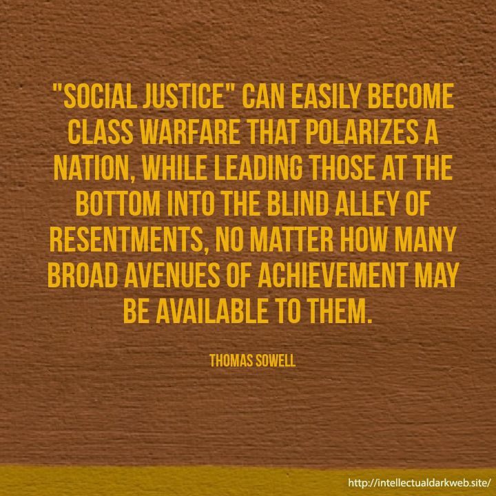 Thomas Sowell Quote About The Meaning Of Social Justice Social Justice Resentments Justice