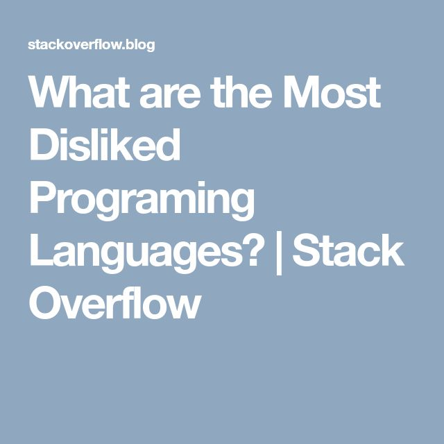 What are the Most Disliked Programing Languages? | Stack Overflow